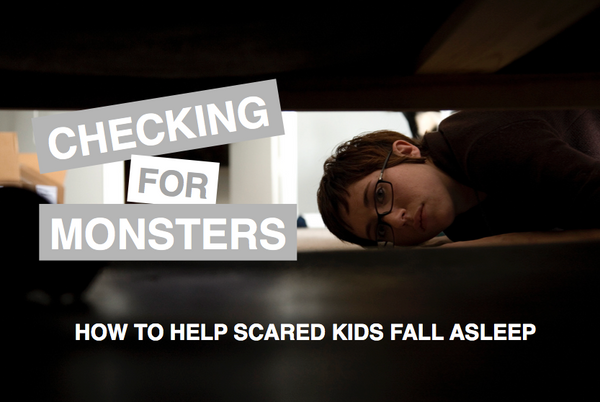Checking for Monsters: How to Help Scared Kids Fall Asleep