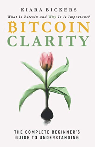 Bitcoin Clarity: The Complete Beginners Guide to Understanding