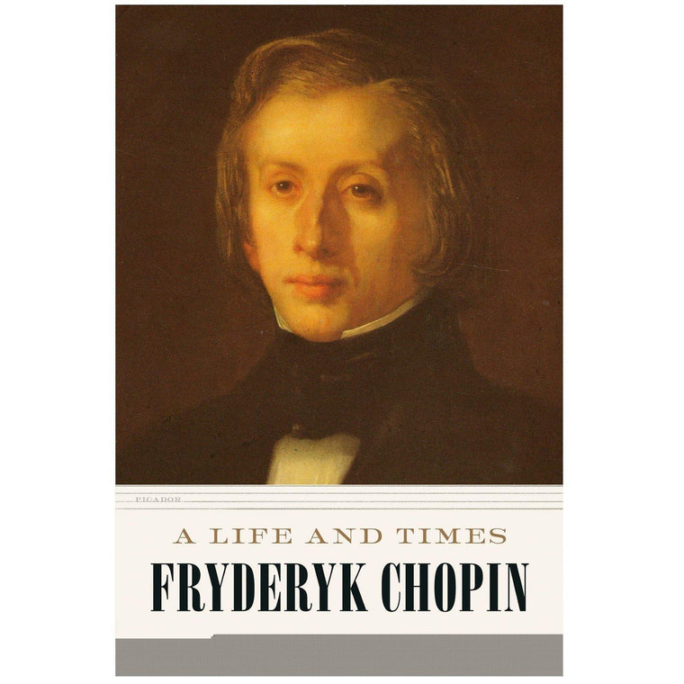 A Life and Times: Fryderyk Chopin