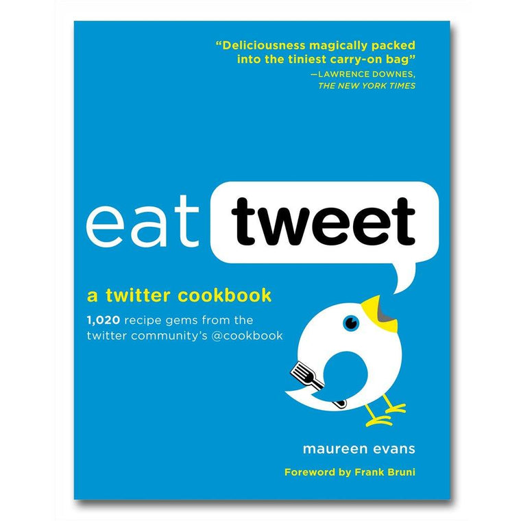 Eat Tweet: 1020 Recipe Gems from the Twitter Community Cookbook