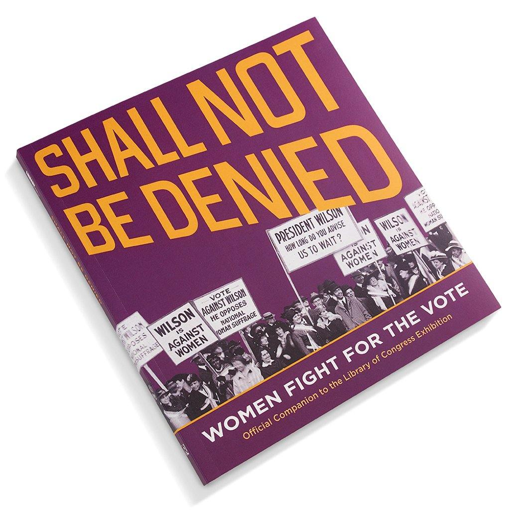 Shall Not Be Denied: Women Fight For The Vote - Library of Congress Shop