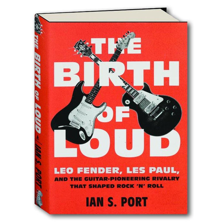 The Birth of Loud: Leo Fender, Les Paul, and the Guitar-Pioneering Rivalry that Shaped Rock n' Roll