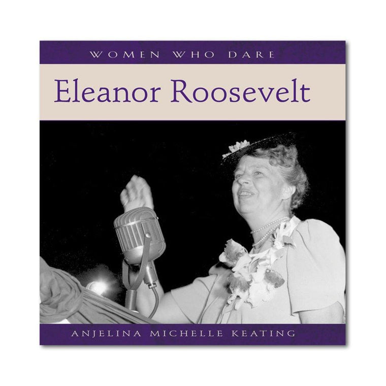 Women Who Dare: Eleanor Roosevelt