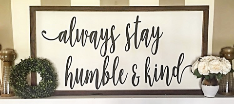 Always stay humble and kind wooden framed signboard