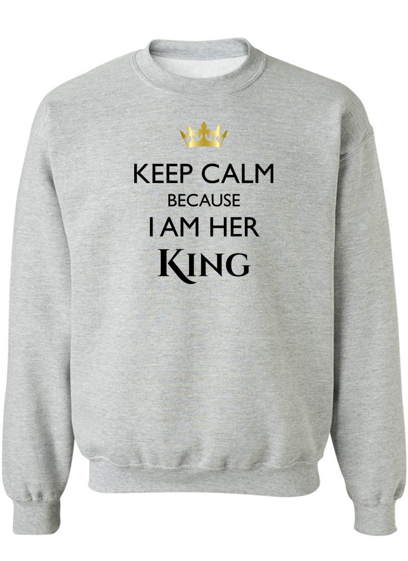 Keep Calm I Am Her King & His Queen - Couple Sweatshirts