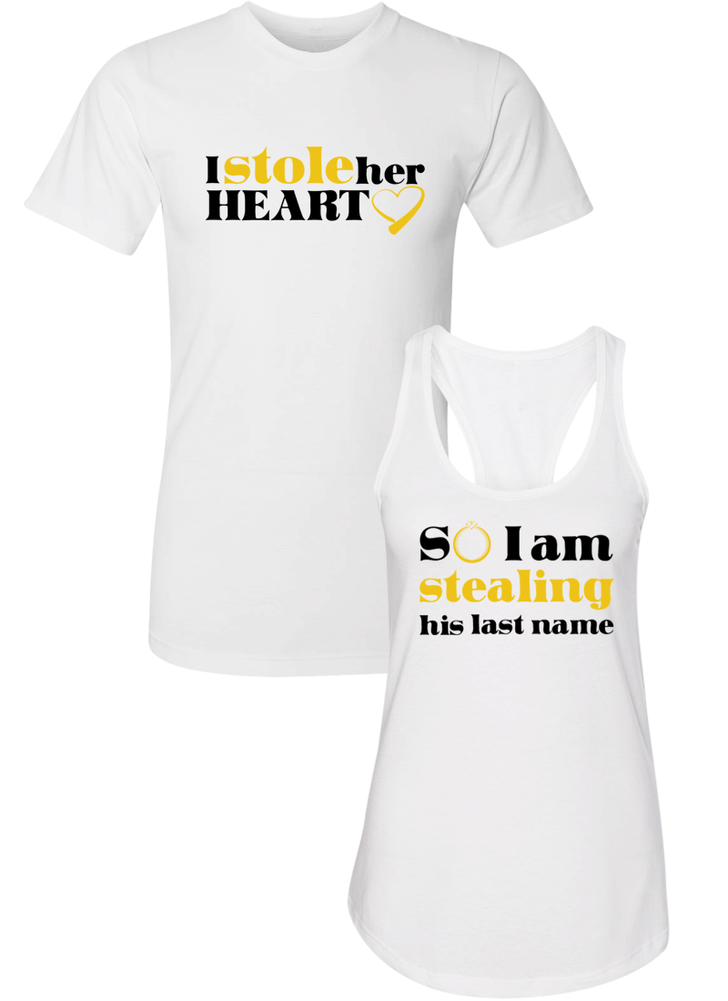I Stole Her Heart & So I Am Stealing His Last Name - Couple Shirt Racerback