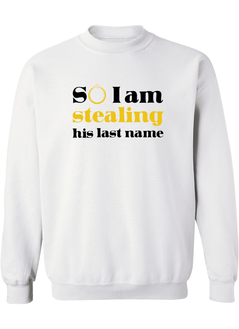 I Stole Her Heart & So I Am Stealing His Last Name - Couple Sweatshirts
