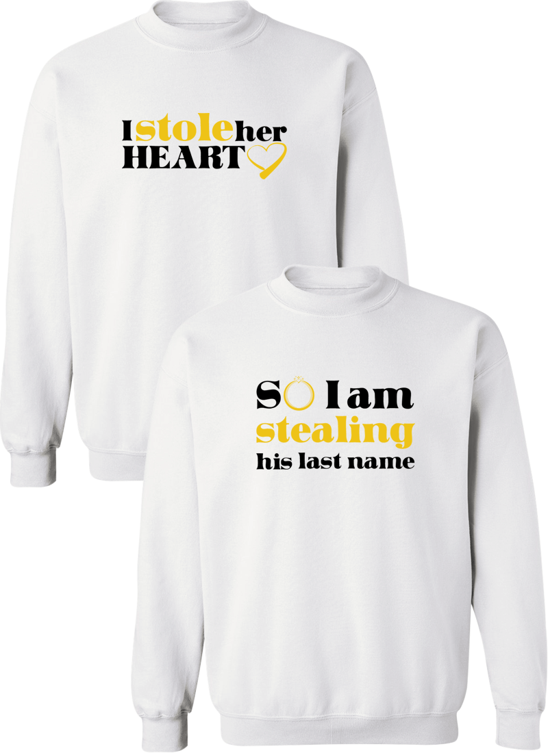 I Stole Her Heart & So I Am Stealing His Last Name Couple Matching Sweatshirts