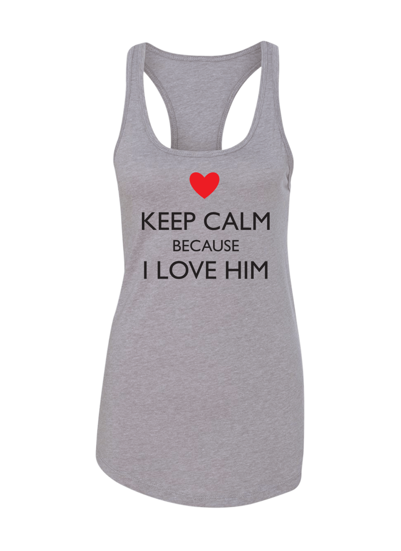 Keep Calm Because I Love Her & Him - Couple Shirt & Racerback