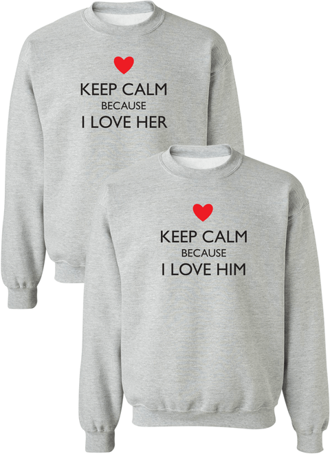 Keep Calm Because I Love Her & Him Couple Matching Sweatshirts