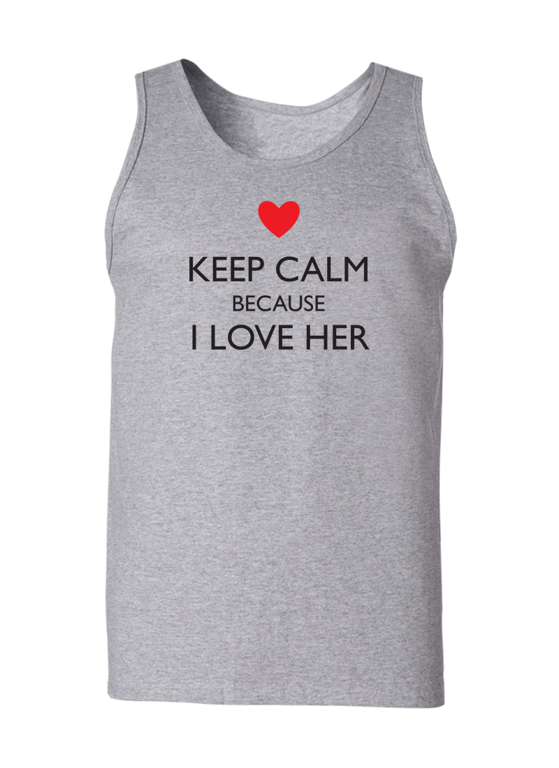 Keep Calm Because I Love Her & Him - Couple Tank Tops