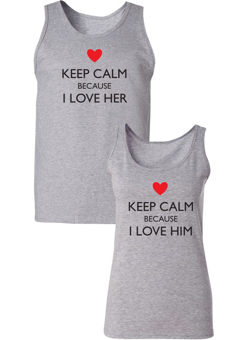 Keep Calm Because I Love Her & Him Couple Tanks