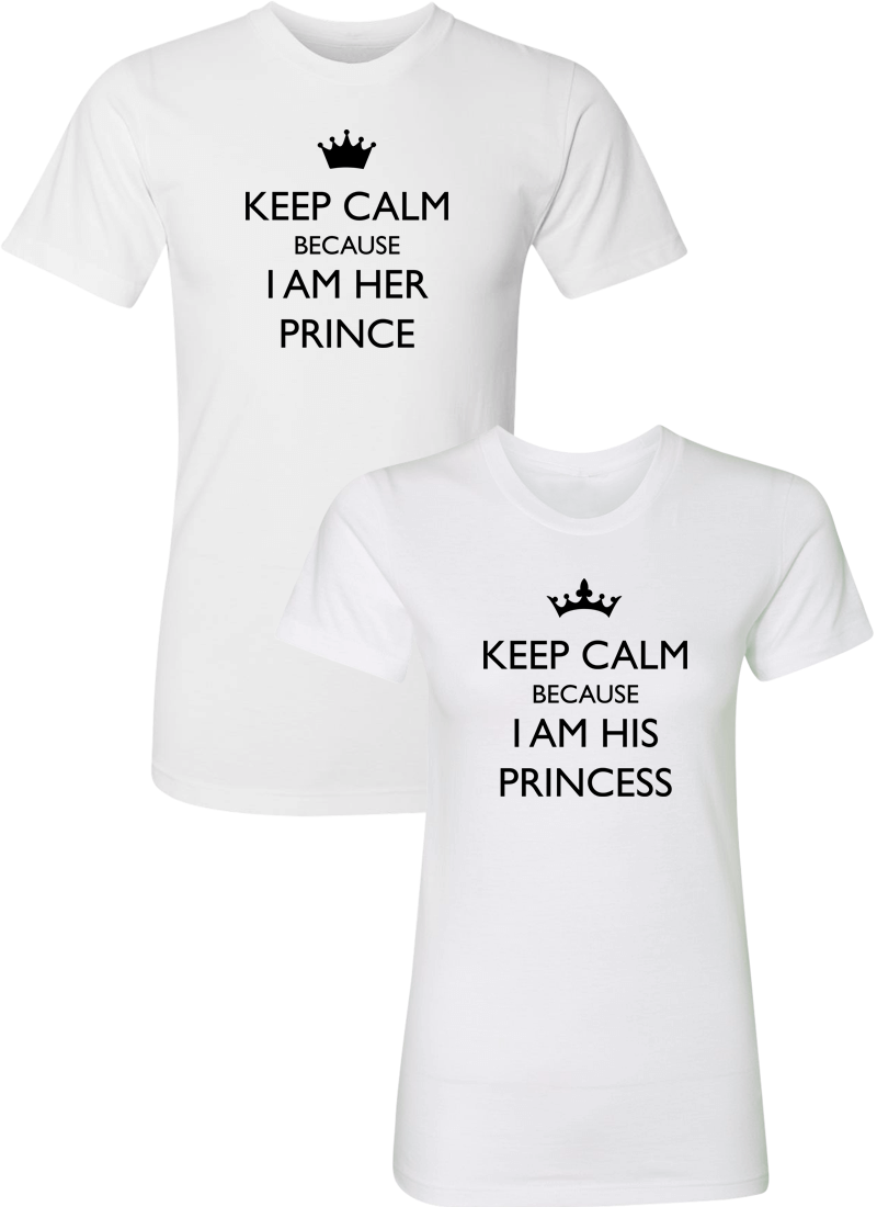 Keep Calm Because I Am Her Prince & His Princess Couple Matching Shirts