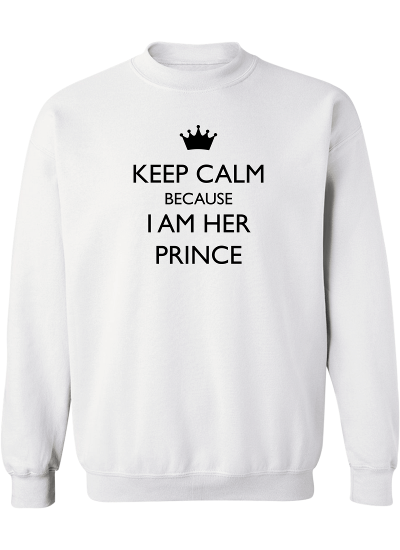 Keep Calm Because I Am Her Prince & His Princess - Couple Sweatshirts