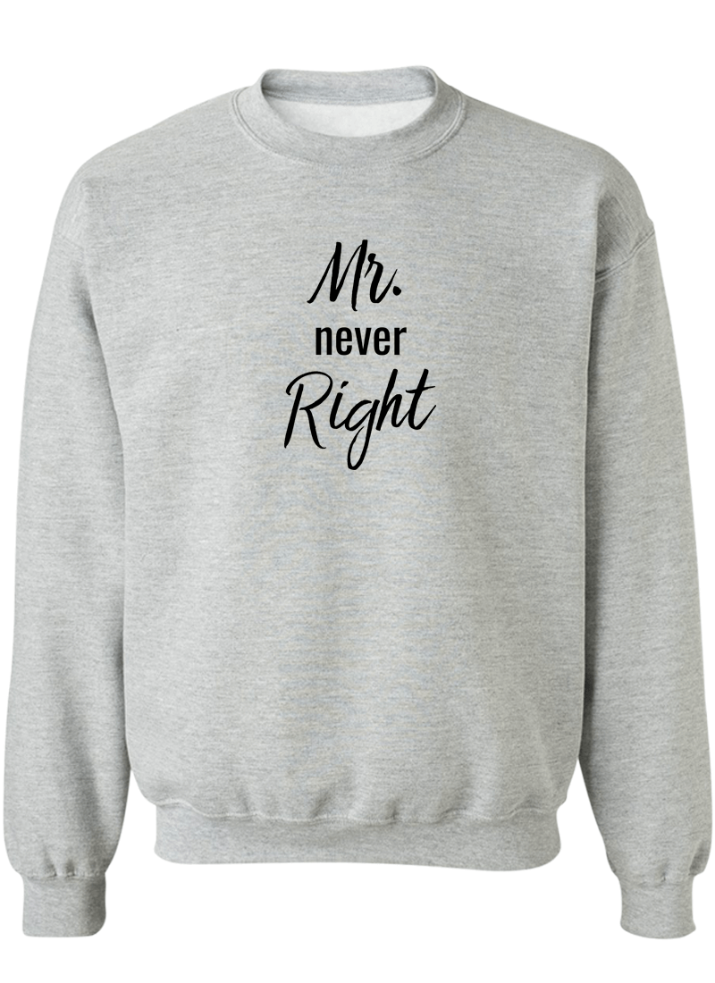Mr. Never Right & Mrs. Always Right - Couple Sweatshirts