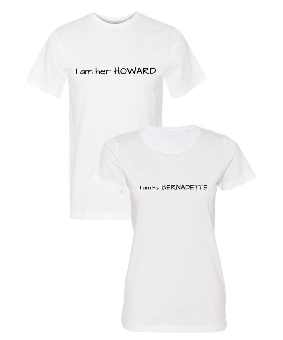 I Am Her Howard & His Bernadette - Couple Shirts