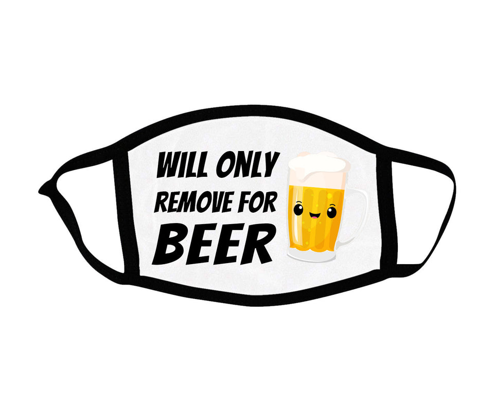 Will Only Remove For Beer - Face Mask