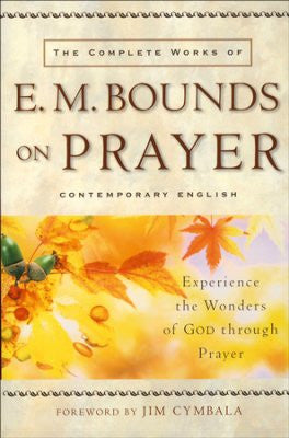The Complete Works of E. M. Bounds on Prayer - E.M Bounds