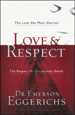 Love & Respect: The Love She Most Desires, the Respect He Desperately Needs - Dr. Emerson Eggerichs