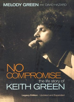 No Compromise: The Life Story of Keith Green - Melody Green