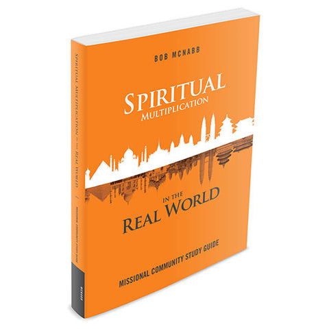 Spiritual Multiplication in the Real World: Missional Community Study Guide