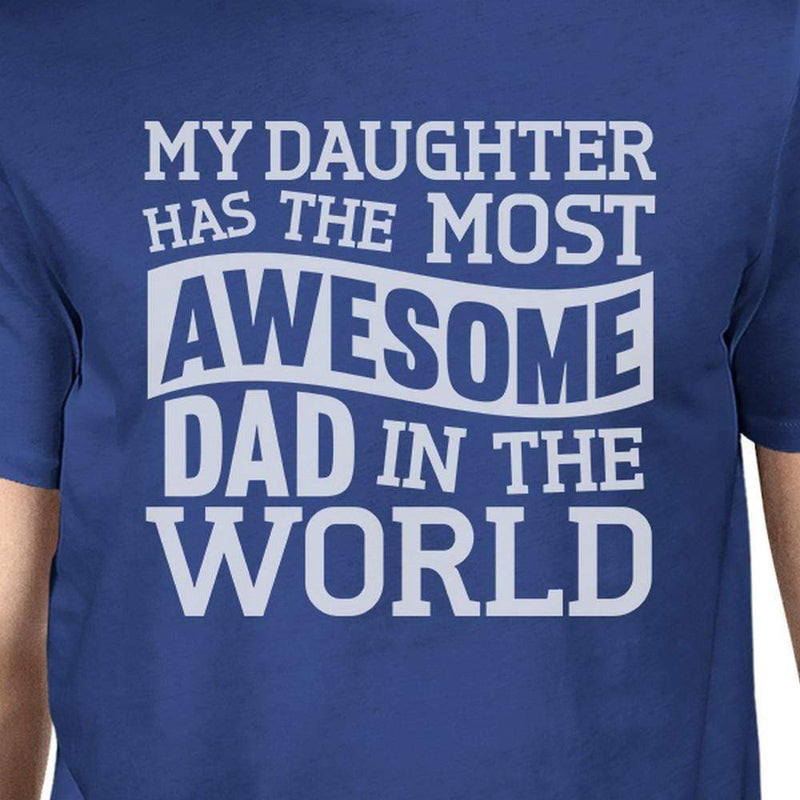 My Daughter Has The Most Awesome Dad Mens Blue - MEN TOPS - NIGEL MARK