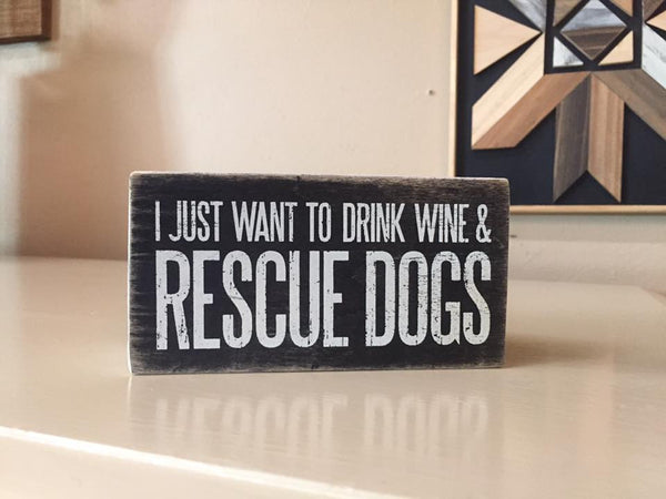 Box Sign - Rescue Dogs & Drink Wine