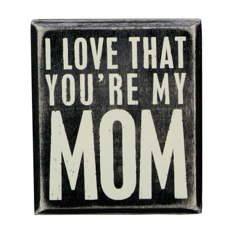 Box  Sign - I Love That You're My Mom