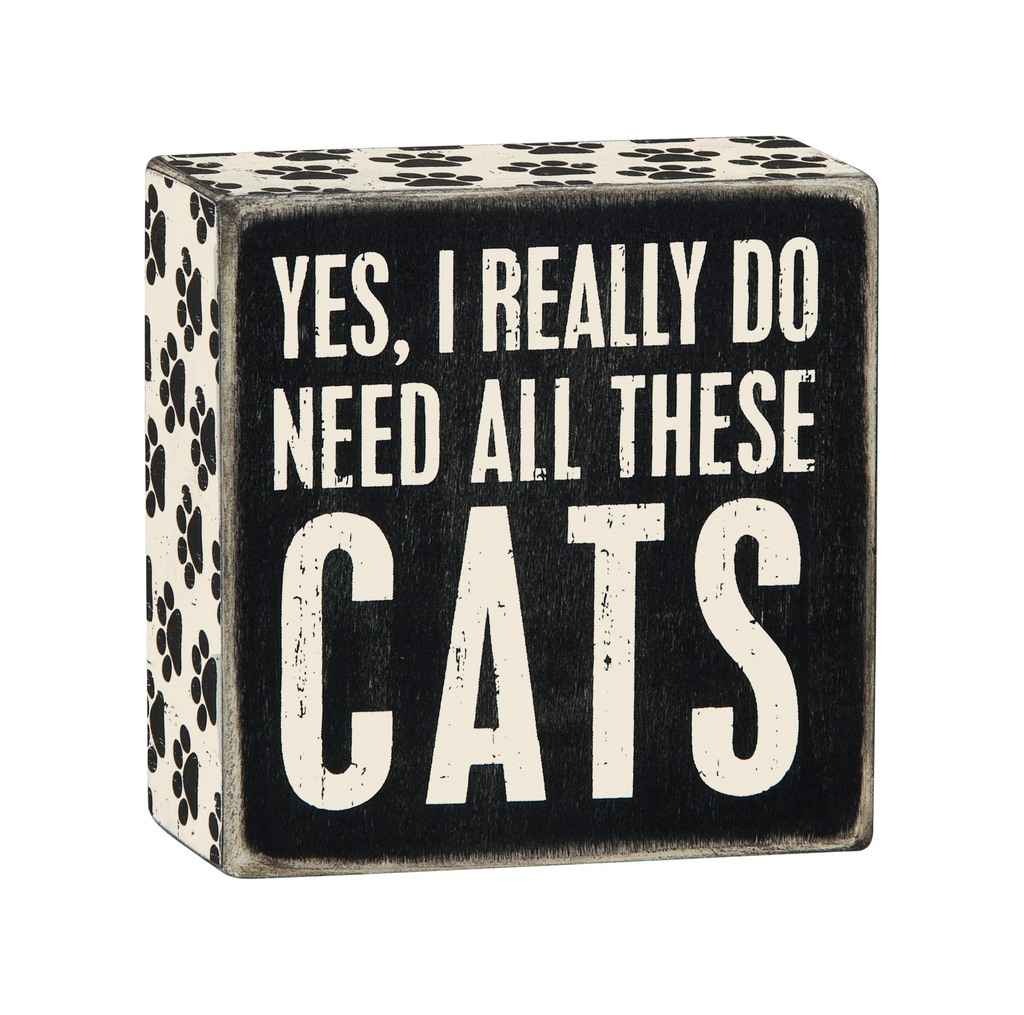 Box Sign - Yes I Need These Cats