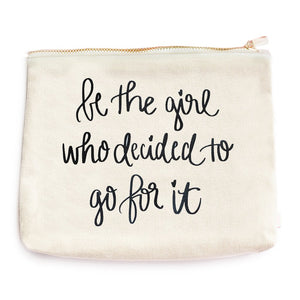 Sweet Water Decor - Be The Girl Who Decided To Go For It Makeup Bag