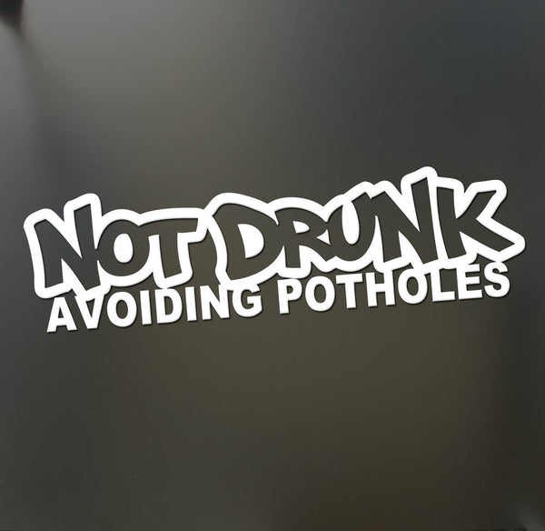"""Not Drunk Avoiding Potholes"" Vinyl Sticker - Boosted Designs"