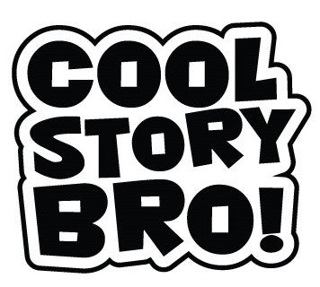 """Cool Story Bro!"" Vinyl Sticker - Boosted Designs"