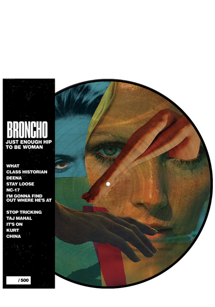 Broncho - Just Enough Hip To Be Woman (Picture Disc)