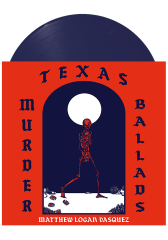 Matthew Logan Vasquez - Texas Murder Ballads (Blue LP)