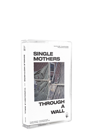 Single Mothers - Through A Wall (CS)
