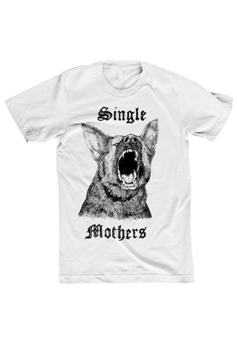 Single Mothers - Dog T-Shirt