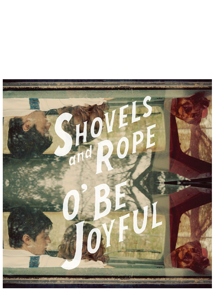 Shovels & Rope - O' Be Joyful (CD)