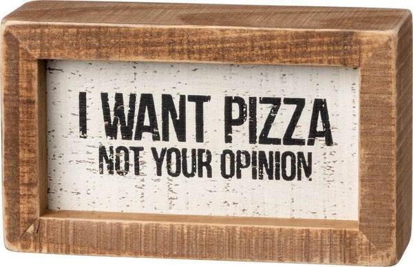 Inset Box Sign - I Want Pizza Not Your Opinion | PREORDER