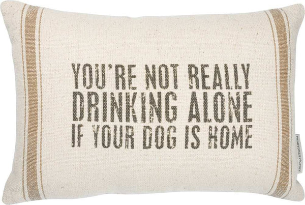 Pillow - Not Drinking Alone If Your Dog Is Home | PREORDER