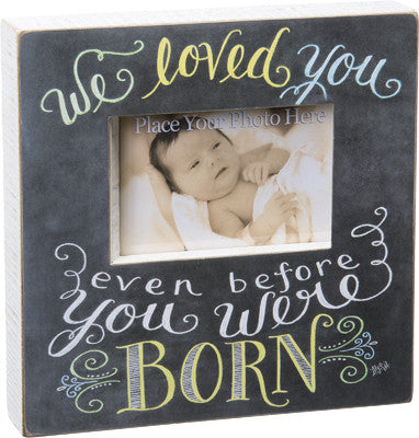 We Loved You Even Before You Were Born Chalk Frame