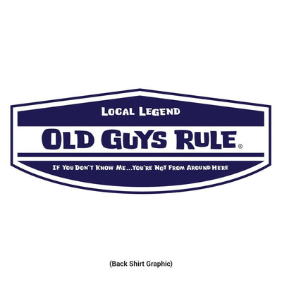 Old Guys Rule - Local Legend - If You Don't Know Me... You're Not From Around Here - White T-Shirt - Back Design
