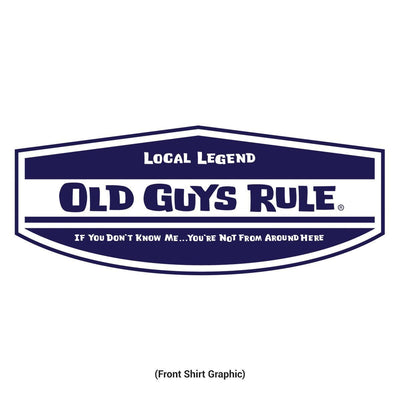 Old Guys Rule - Local Legend - If You Don't Know Me... You're Not From Around Here - White T-Shirt - Front Design