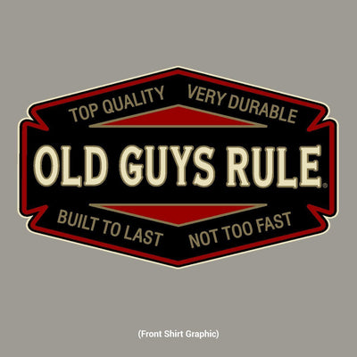 Old Guys Rule - Top Quality / Very Durable / Built To Last / Not Too Fast - Gravel T-Shirt - Front Design