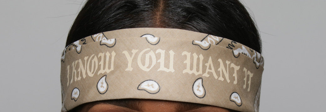 I KNOW YOU WANT IT BANDANA