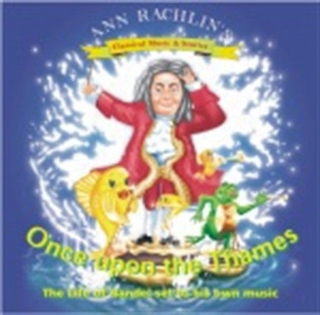 Once upon the Thames: The life of Handel - musical adventure story CD