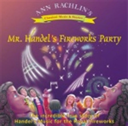Mr. Handel´s fireworks party: The life of Handel - Musical adventure story CD