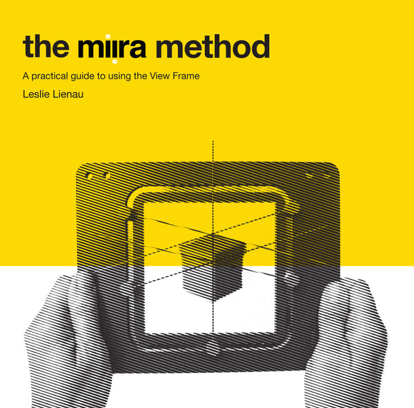 The Miira Method, A practical guide to using the View Frame The Miira View Frame. Solve problems like linear perspective, proportion & foreshortening measuring, composition