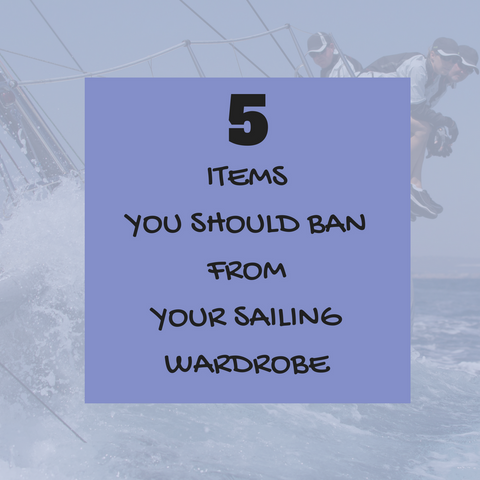 5 Items you should ban from your sailing wardrobe