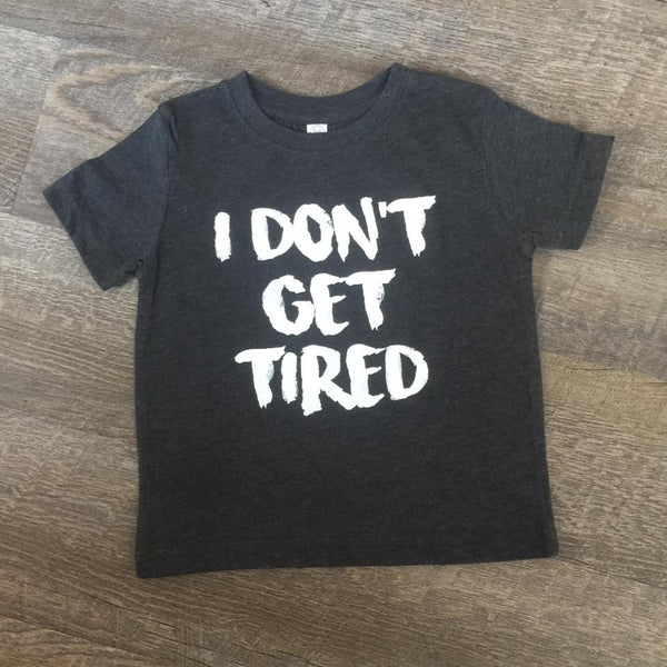 I DON'T GET TIRED tee/onesie