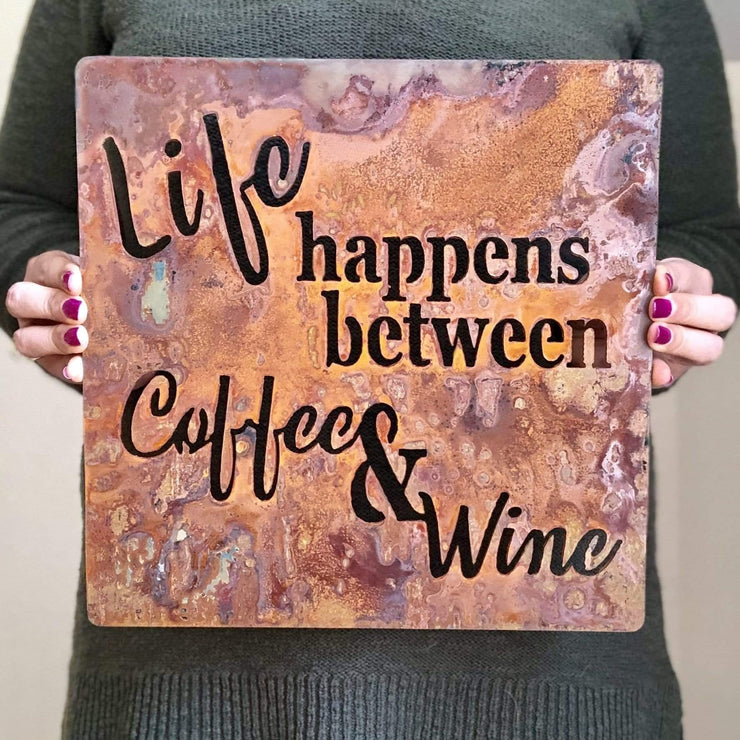 "Life Happens Between Coffee & Wine - 24""x24"" Rustic Metal Sign"